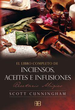 portada El Libro Completo de Inciensos, Aceites e Infusiones: Recetario Mágico