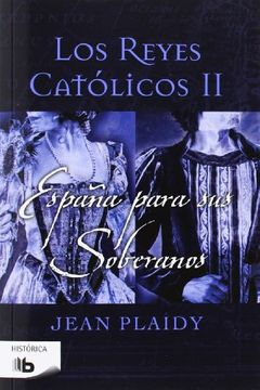 portada España Para Sus Soberanos: Los Reyes Católicos Ii (b De Bolsillo)