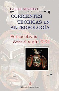 portada Corrientes Teoricas en Antropologia. Perspectivas Desde el Siglo xxi