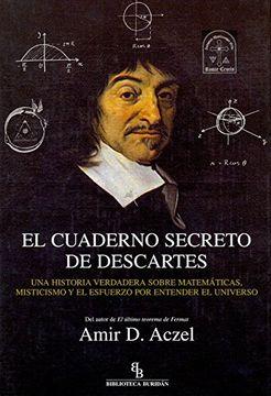 portada El Cuaderno Secreto de Descartes: Una Historia Verdadera Sobre Matemáticas, Misticismo y el Esfuerzo Para Entender el Universo