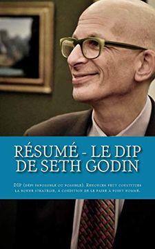 portada Résumé - le dip de Seth Godin: Dip (Défi Impossible ou Possible). Renoncer Peut Constituer la Bonne Stratégie, à Condition de le Faire à Point Nommé. (libro en francés)