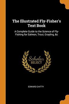 portada The Illustrated Fly-Fisher's Text Book: A Complete Guide to the Science of Fly-Fishing for Salmon, Trout, Grayling, &c (libro en Inglés)