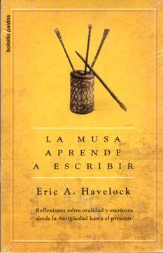 portada La Musa Aprende a Escribir: Reflexiones Sobre Oralidad y Escritura Desde la Antigüedad Hasta el Presente (Bolsillo Paidós)