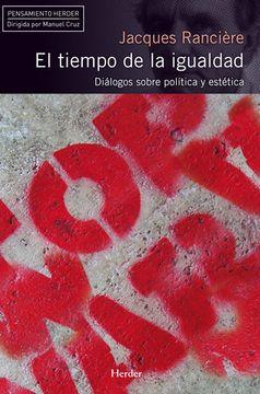 portada Tiempo de la Igualdad. Diálogos Sobre Política y Estética (Pensamiento Herder)