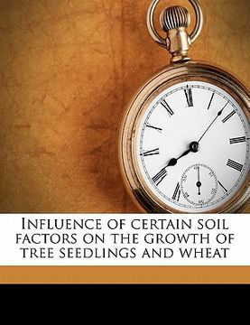 portada influence of certain soil factors on the growth of tree seedlings and wheat
