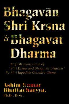 """portada bhagavan shri krsna & bhagavat dharma: english translation of """"shri krsna and bhagavat dharma"""" by shri jagadish chandra ghose"""