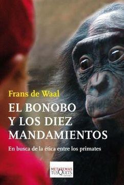 portada El Bonobo y los Diez Mandamientos: En Busca de la? Tica Entre los Primates