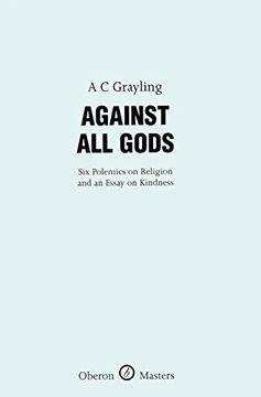 portada Against all Gods: Six Polemics on Religion and an Essay on Kindness (Oberon Masters Series) (libro en inglés)