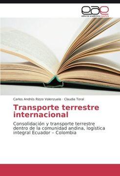 portada Transporte terrestre internacional: Consolidación y transporte terrestre dentro de la comunidad andina, logística integral Ecuador – Colombia (Spanish Edition)