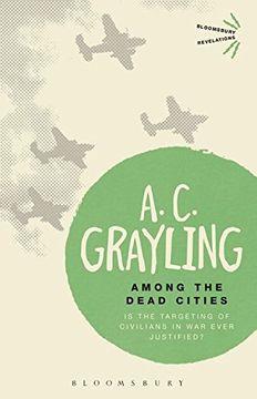 portada Among the Dead Cities: Is the Targeting of Civilians in war Ever Justified? (Bloomsbury Revelations) (libro en Inglés)