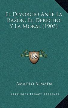 portada El Divorcio Ante la Razon, el Derecho y la Moral (1905)