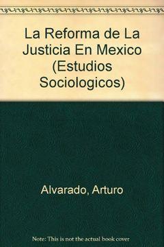 portada La Reforma de la Justicia en Mexico (Estudios Sociologicos)