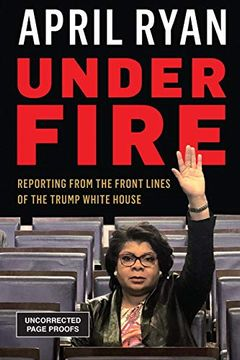portada Under Fire: Reporting From the Front Lines of the Trump White House (libro en Inglés)