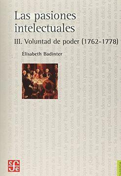 portada Las Pasiones Intelectuales Iii. Voluntad de Poder (1762-1778).