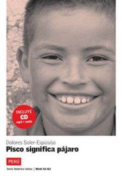 portada Pisco significa pájaro. Serie América Latina. Libro + CD (Ele - Texto Español)