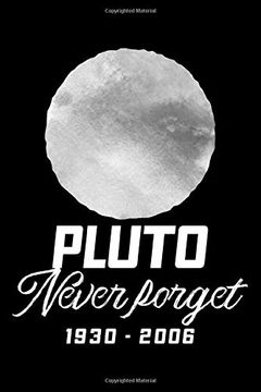 portada Pluto Never Forget 1930 - 2006: Pluto Planet Space Lined Notebook Journal Diary 6x9 (libro en Inglés)
