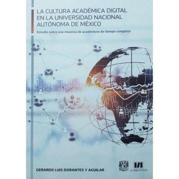 portada La Cultura Academica Digital en la Universidad Nacional Autonoma de Mexico: Estudio Sobre una Muestra de Academicos de Tiempo Completo