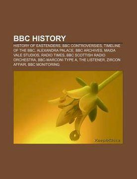portada bbc history: history of eastenders, bbc controversies, timeline of the bbc, alexandra palace, bbc archives, maida vale studios, rad