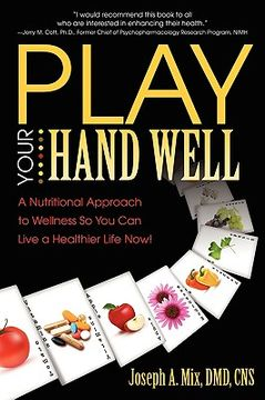 portada play your hand well: a nutritional approach to wellness so you can live a healthier life now!