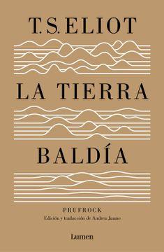 portada La Tierra Baldía (y Prufrock y Otras Observaciones): Edición y Traducción de Andreu Jaume (Lumen)