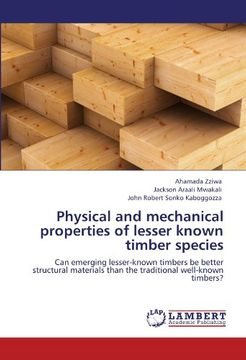 portada Physical and mechanical properties of lesser known timber species: Can emerging lesser-known timbers be better structural materials than the traditional well-known timbers?