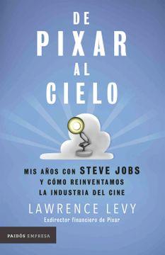 portada De Pixar al Cielo. Mis Años con Steve Jobs y Cómo Reinventamos la Industria del Cine