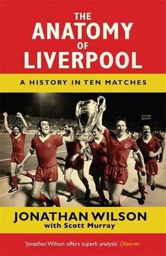portada The Anatomy of Liverpool: A History in Ten Matches