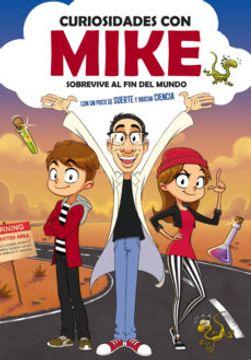 portada Sobrevive al fin del Mundo con un Poco de Suerte y Mucha Ciencia (Curiosidades con Mike 1)