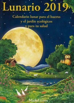 portada Lunario 2019: Calendario Lunar Para el Huerto y el Jardín Ecológicos
