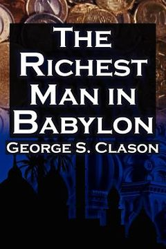 portada the richest man in babylon: george s. clason`s bestselling guide to financial success: saving money and putting it to work for you