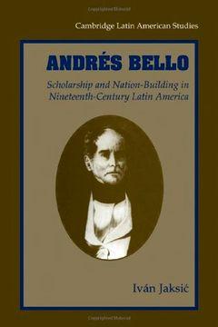 portada Andres Bello: Scholarship and Nation-Building in Nineteenth-Century Latin America (Cambridge Latin American Studies) (libro en Inglés)