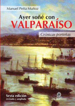 portada Ayer Sone con Valparaiso. Cronicas Portenas. 6? Edicion Revisada y Ampliada