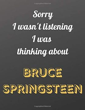 portada Sorry i Wasn't Listening i was Thinking About Bruce Springsteen: Notebook (libro en Inglés)