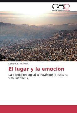 portada El lugar y la emoción: La condición social a través de la cultura y su territorio (Spanish Edition)