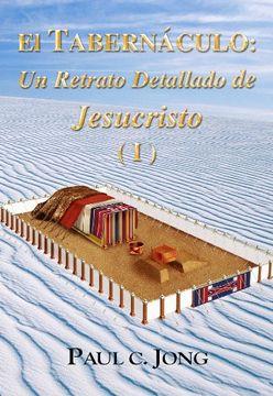 portada El Tabernaculo: Un Retrato Detallado de Jesucristo ( i )i