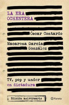 portada La era Ochentera tv, pop y Under en Dictadura