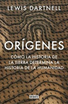 portada Origenes - Cómo la historia de la tierra determina la historia de la humanidad