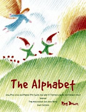 portada The Alphabet: how Pine Cone and Pepper Pot (with the help of Tiptoes Lightly and Farmer John) learned Tom Nutcracker and June Berry their letters
