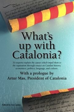 portada What s Up With Catalonia?: The Causes Which Impel Them To The Separation