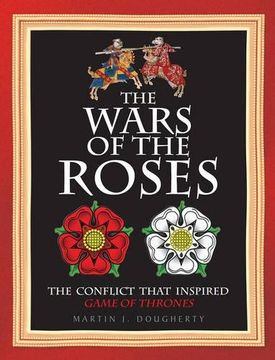 portada The Wars of the Roses: The Struggle That Inspired George R R Martin's a Game of Thrones