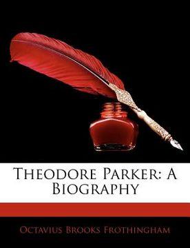 portada theodore parker: a biography
