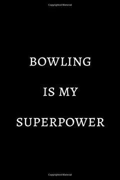 "portada Bowling is my Superpower: Novelty Bowling Notebook 6""X9"" (libro en Inglés)"