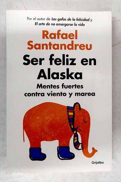 portada Ser feliz en Alaska: mentes fuertes contra viento y marea