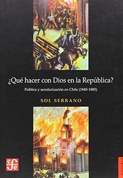 portada Qué Hacer con Dios en la República? Política y Secularización en Chile