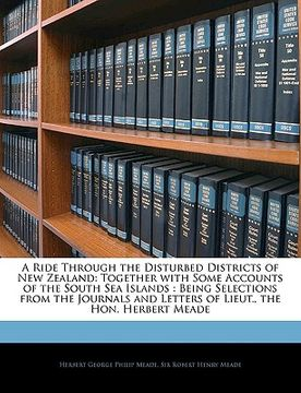 portada a   ride through the disturbed districts of new zealand: together with some accounts of the south sea islands: being selections from the journals and
