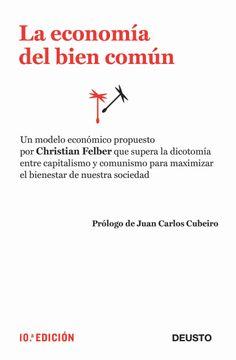 portada La Economía del Bien Común: Un Modelo Económico que Supera la Dicotomía Entre Capitalismo y Comunismo Para m (Economia (Deusto))