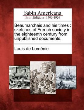 portada beaumarchais and his times: sketches of french society in the eighteenth century from unpublished documents.
