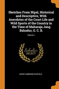 portada Sketches From Nipal, Historical and Descriptive, With Anecdotes of the Court Life and Wild Sports of the Country in the Time of Maharaja Jang Bahadur, g. C. B.  Volume 1 (libro en Inglés)