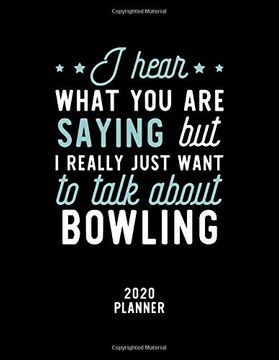 portada I Hear What you are Saying i Really Just Want to Talk About Bowling 2020 Planner: Bowling fan 2020 Calendar, Funny Design, 2020 Planner for Bowling Lover, Christmas Gift for Bowling Lover (libro en Inglés)