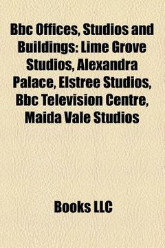 portada bbc offices, studios and buildings: lime grove studios, alexandra palace, bbc television centre, elstree studios, list of bbc properties